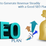 How to Generate Revenue Steadily with a Good SEO Plan?
