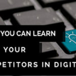 What You Can Learn From Your Competitors in Digital Marketing?