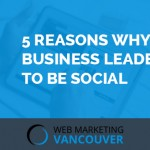 5 Reasons Why Business Leaders Need to Be Social