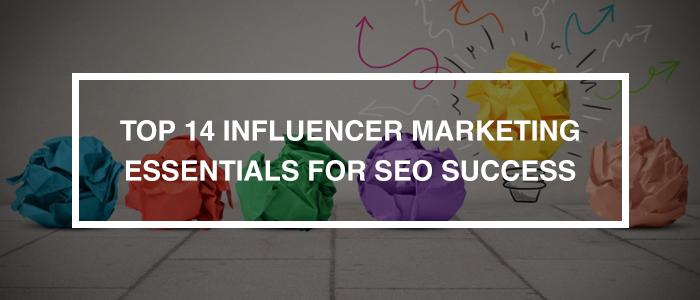 Top 14 Influencer Marketing Essentials for SEO Success