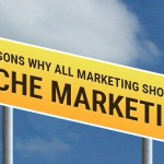 4 Reasons Why All Marketing Should Be Niche Marketing
