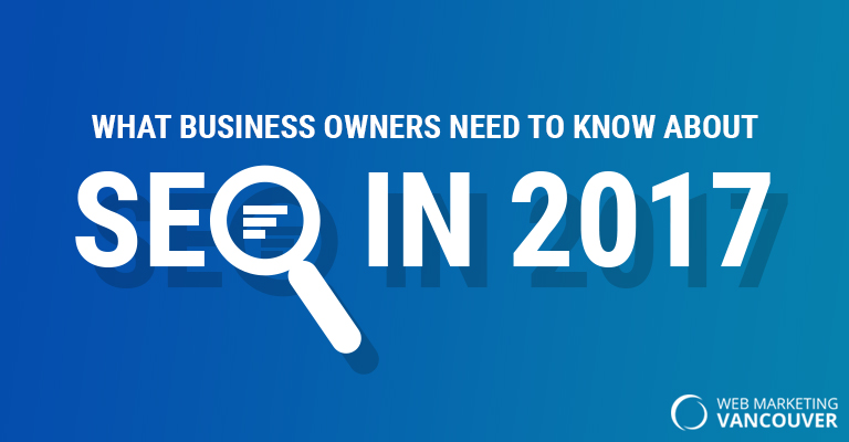what-business-owners-need-to-know-about-seo-in-2017