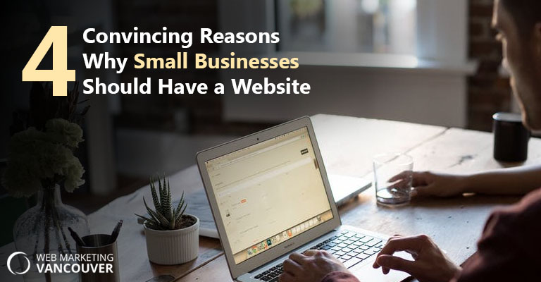 4 Convincing Reasons Why Small Businesses Should Have a Website