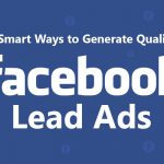 4 Smart Ways to Generate Quality Facebook Lead Ads