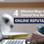 4 Effective Ways to Control Your Business Online Reputation