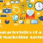 4 Great Characteristics of a Great Digital Marketing Agency