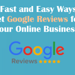 10 Fast and Easy Ways to Get Google Reviews for Your Online Business