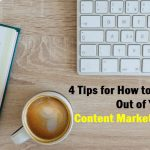 4 Tips for How to Get the Most Out of Your Content Marketing Strategy