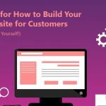 4 Tips for How to Build Your Website for Customers (Not For Yourself!)