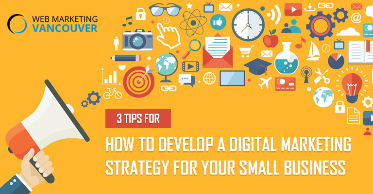 3 Tips for How to Develop a Digital Marketing Strategy for Your Small Business