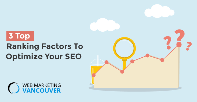 3 Top Ranking Factors To Optimize Your SEO