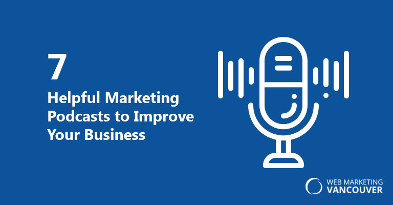7 Helpful Marketing Podcasts to Improve Your Business